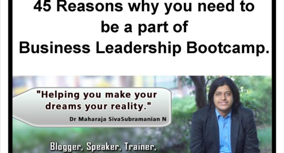45 Reasons why you need to be a part of Business Leadership Bootcamp by Dr Maharaja SivaSubramanian N